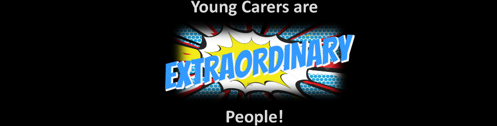 Young Carers are Extraordinary